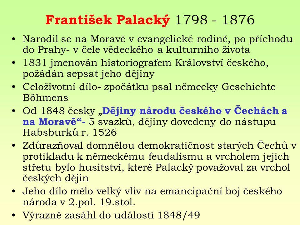 František Palacký 1798 - 1876 Narodil se na Moravě v evangelické rodině, po příchodu do Prahy- v čele vědeckého a kulturního života.
