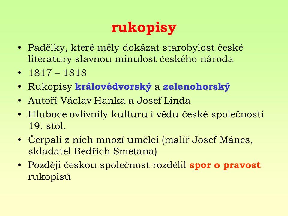 rukopisy Padělky, které měly dokázat starobylost české literatury slavnou minulost českého národa. 1817 – 1818.
