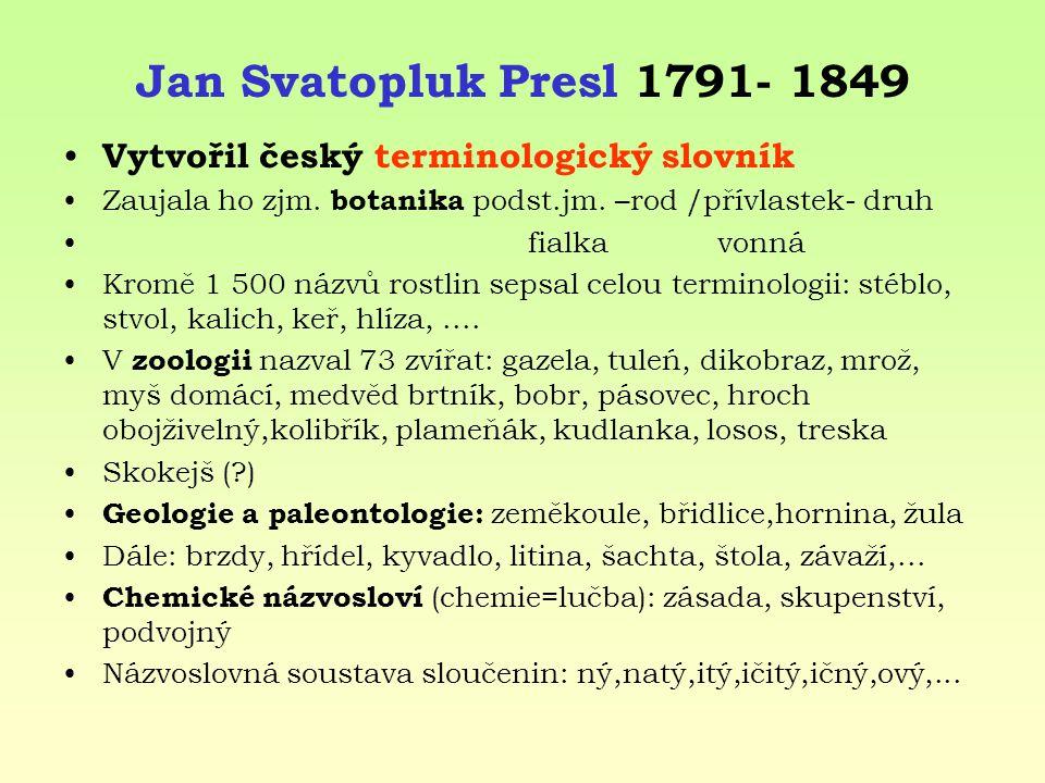 Jan Svatopluk Presl 1791- 1849 Vytvořil český terminologický slovník