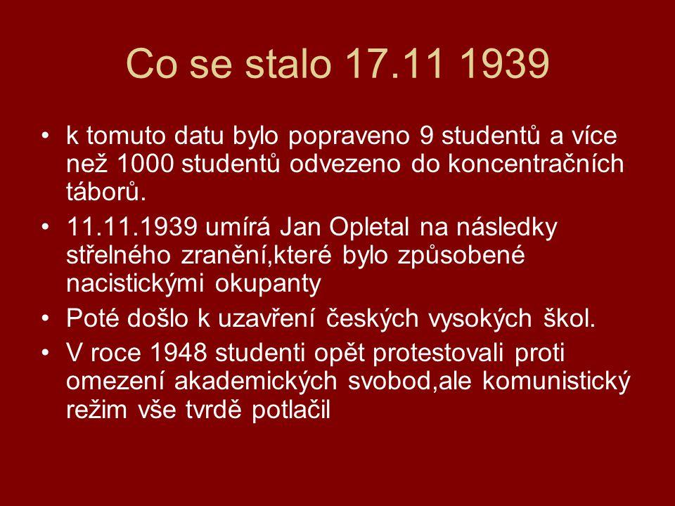 Co se stalo 17.11 1939 k tomuto datu bylo popraveno 9 studentů a více než 1000 studentů odvezeno do koncentračních táborů.