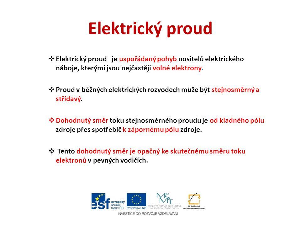 Elektrický proud Elektrický proud je uspořádaný pohyb nositelů elektrického náboje, kterými jsou nejčastěji volné elektrony.