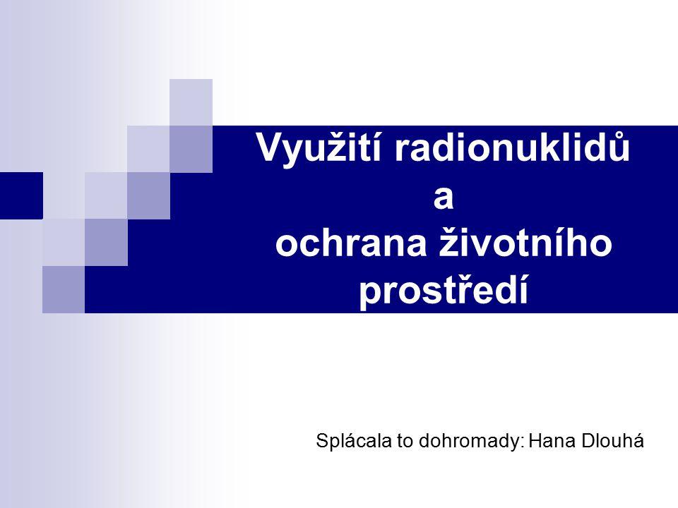 Využití radionuklidů a ochrana životního prostředí
