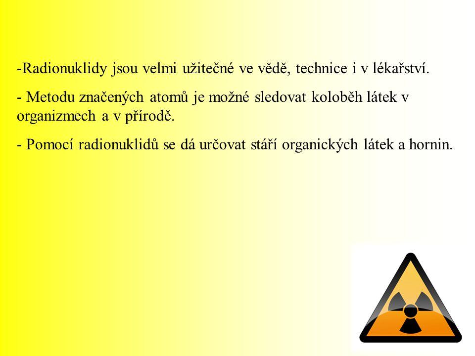 Radionuklidy jsou velmi užitečné ve vědě, technice i v lékařství.