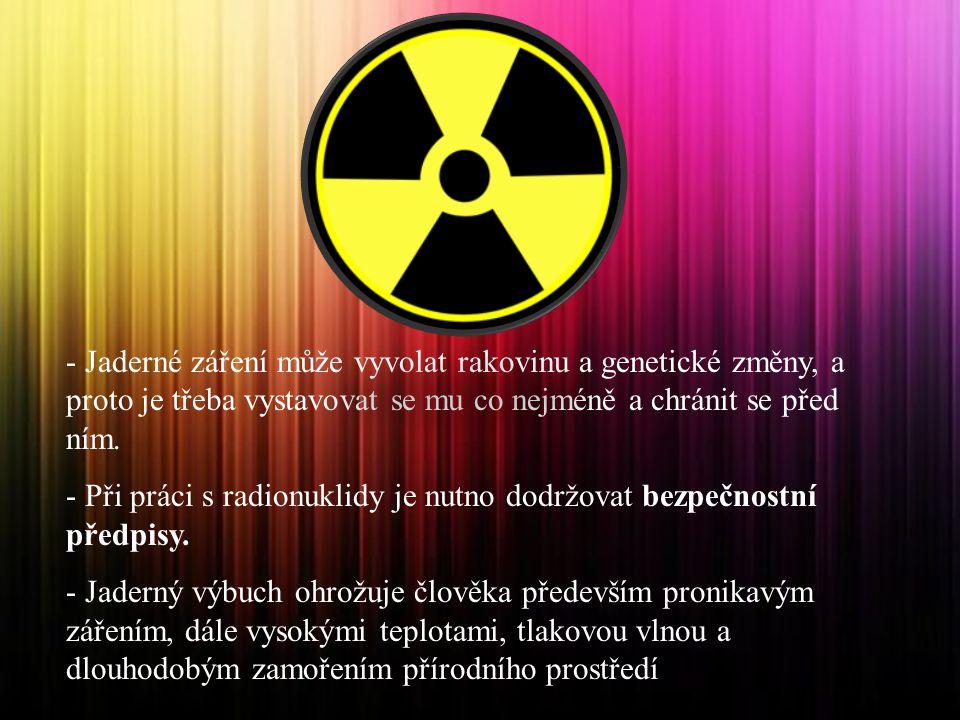 Jaderné záření může vyvolat rakovinu a genetické změny, a proto je třeba vystavovat se mu co nejméně a chránit se před ním.