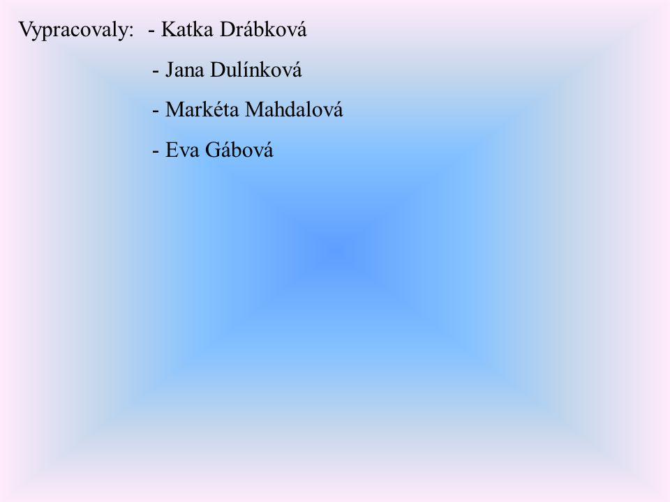 Vypracovaly: - Katka Drábková