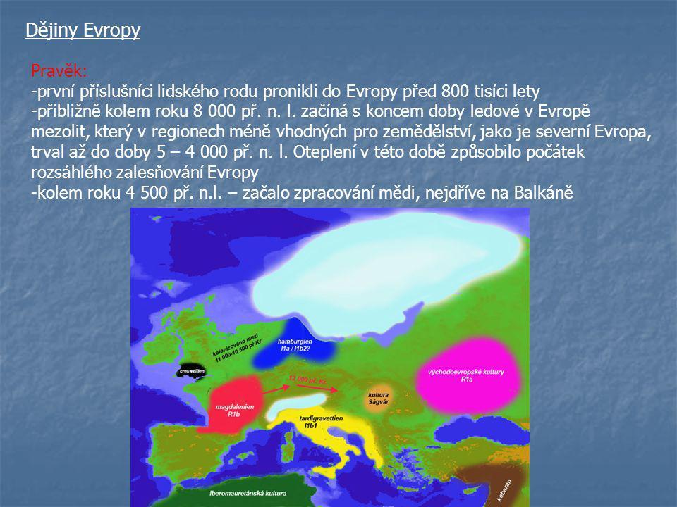 Dějiny Evropy Pravěk: -první příslušníci lidského rodu pronikli do Evropy před 800 tisíci lety.