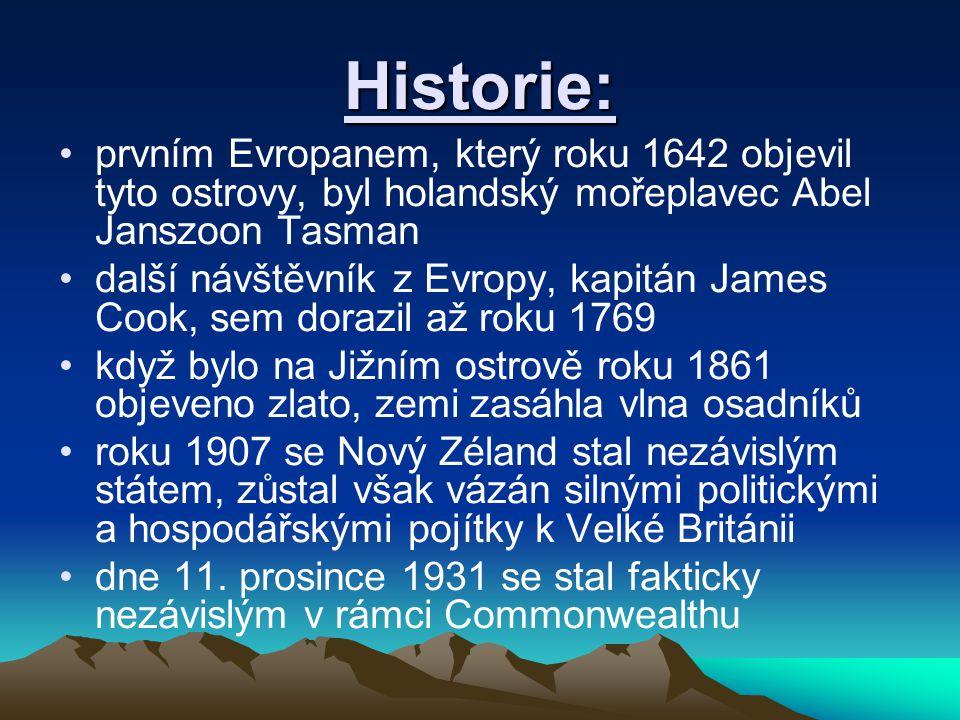 Historie: prvním Evropanem, který roku 1642 objevil tyto ostrovy, byl holandský mořeplavec Abel Janszoon Tasman.