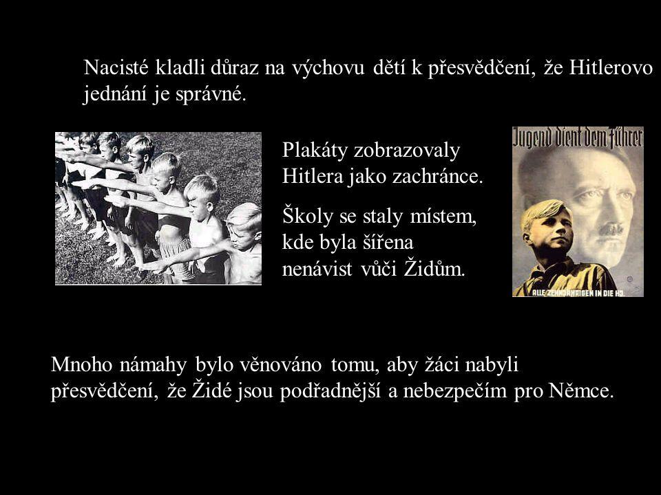 Nacisté kladli důraz na výchovu dětí k přesvědčení, že Hitlerovo jednání je správné.