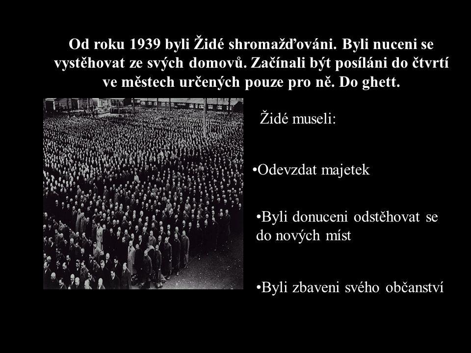 Od roku 1939 byli Židé shromažďováni
