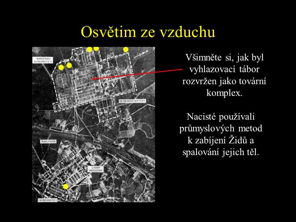 Všimněte si, jak byl vyhlazovací tábor rozvržen jako tovární komplex.