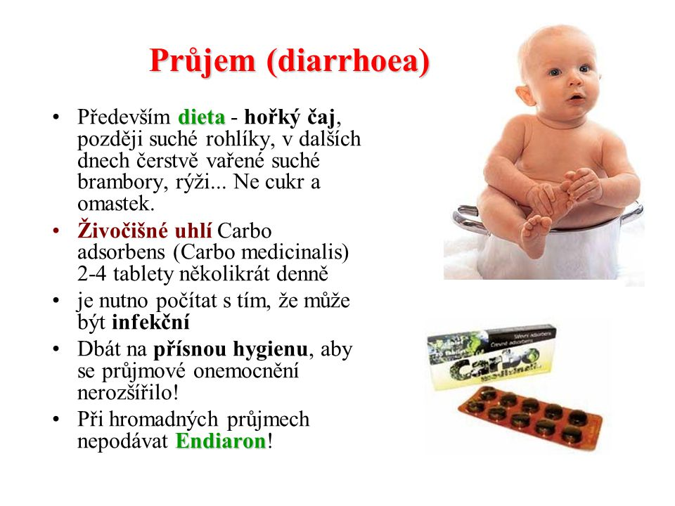 Průjem (diarrhoea) Především dieta - hořký čaj, později suché rohlíky, v dalších dnech čerstvě vařené suché brambory, rýži... Ne cukr a omastek.