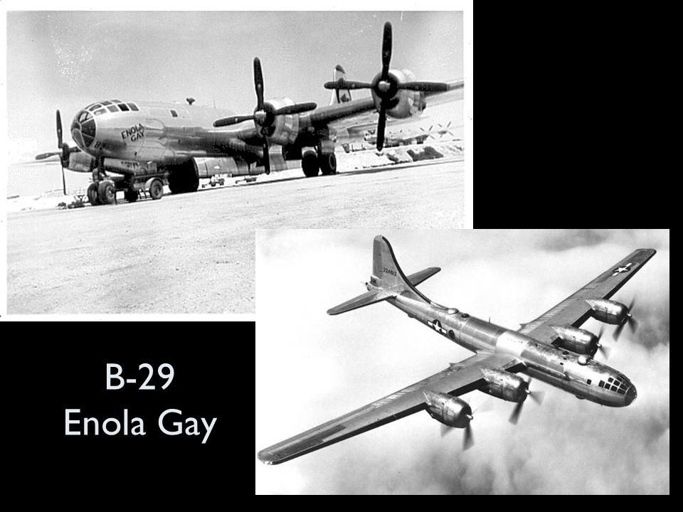 B-29 Enola Gay https://sites.google.com/site/chelsealad92/boeingb-29superfortress.