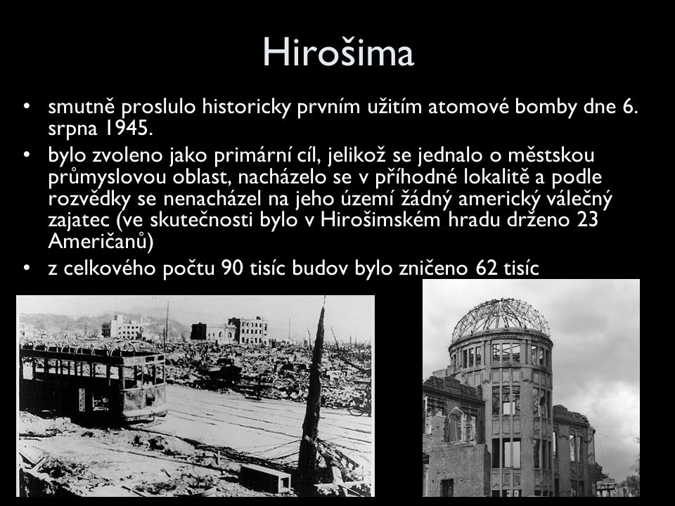 Hirošima smutně proslulo historicky prvním užitím atomové bomby dne 6. srpna 1945.