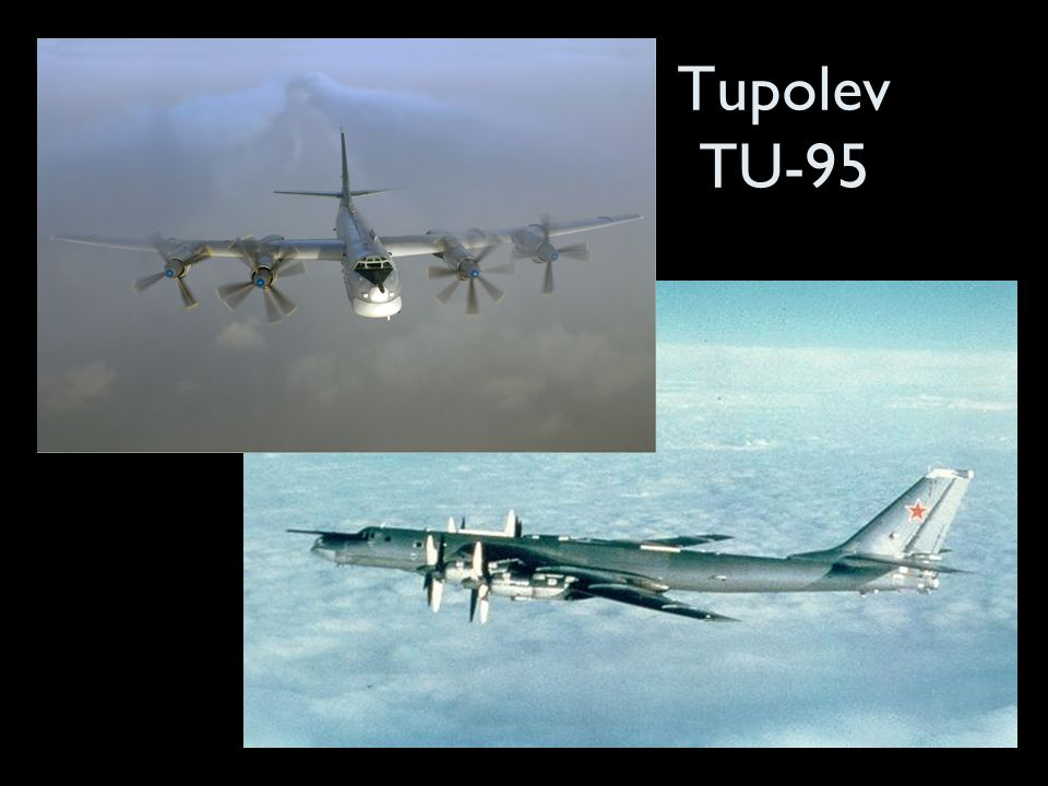 Tupolev TU-95 http://upload.wikimedia.org/wikipedia/commons/9/91/Tupolev_Tu-95_in_flight.jpg