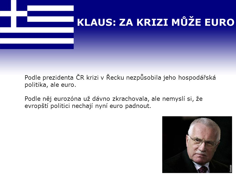 KLAUS: ZA KRIZI MŮŽE EURO