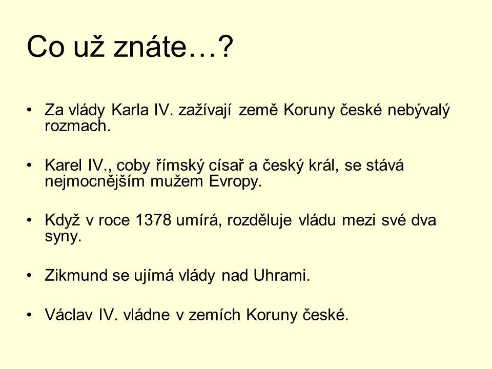 Co už znáte… Za vlády Karla IV. zažívají země Koruny české nebývalý rozmach.
