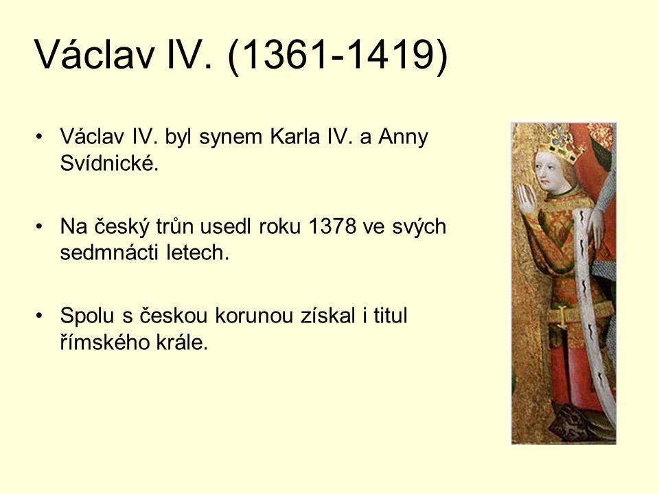Václav IV. (1361-1419) Václav IV. byl synem Karla IV. a Anny Svídnické. Na český trůn usedl roku 1378 ve svých sedmnácti letech.