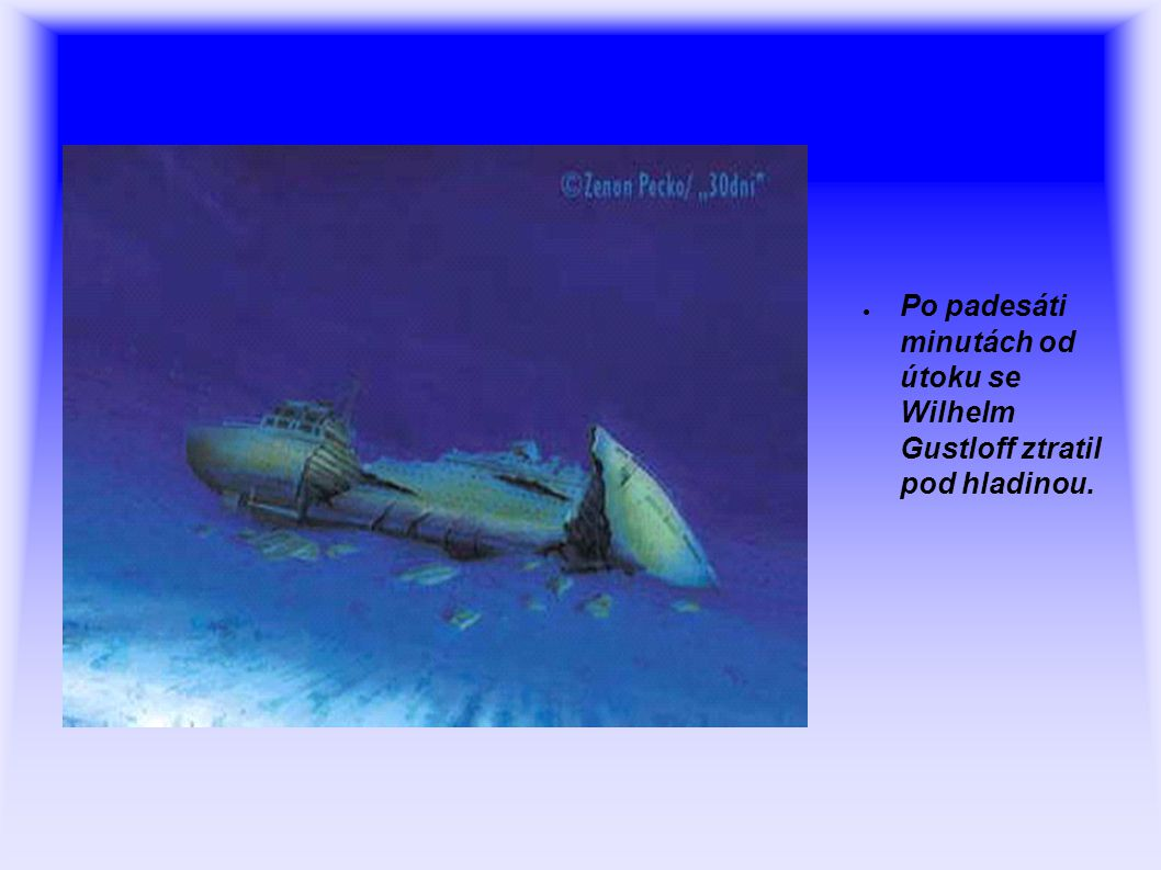 Po padesáti minutách od útoku se Wilhelm Gustloff ztratil pod hladinou.