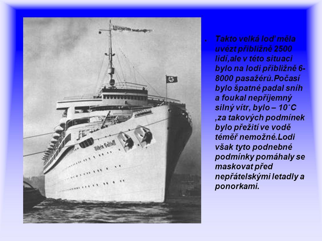 Takto velká loď měla uvézt přibližně 2500 lidí,ale v této situaci bylo na lodi přibližně 6- 8000 pasažérů.Počasí bylo špatné padal sníh a foukal nepříjemný silný vítr, bylo – 10° C ,za takových podmínek bylo přežití ve vodě téměř nemožné.Lodi však tyto podnebné podmínky pomáhaly se maskovat před nepřátelskými letadly a ponorkami.