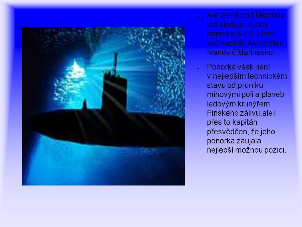 Ale těsně pod hladinou loď sleduje ruská ponorka S-13, které velí kapitán Alexander Ivanovič Marinesko.