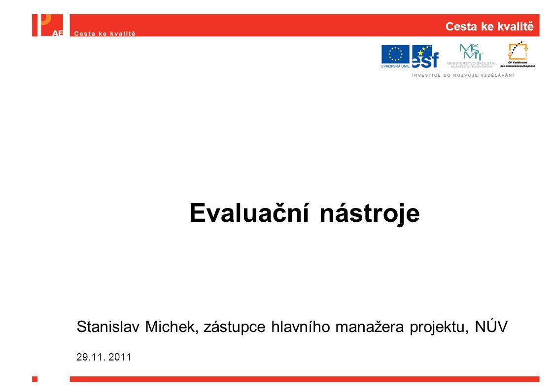 Cesta ke kvalitě Evaluační nástroje. Stanislav Michek, zástupce hlavního manažera projektu, NÚV.