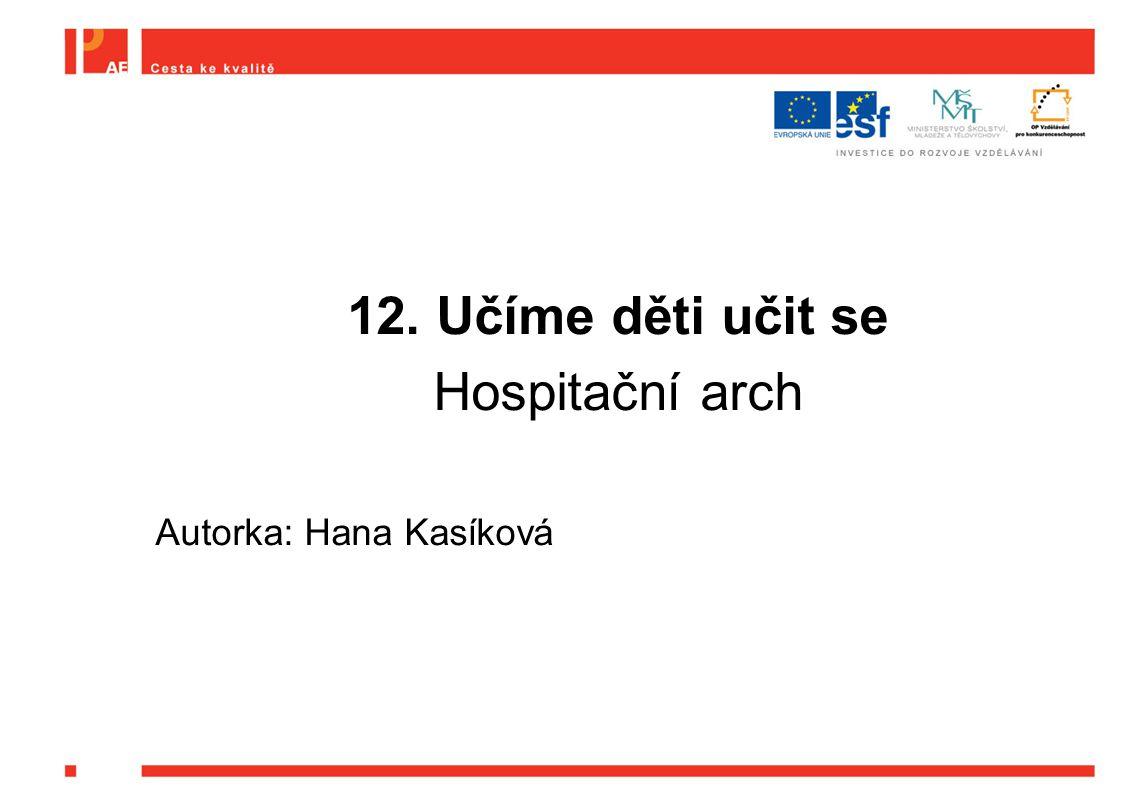 12. Učíme děti učit se Hospitační arch Autorka: Hana Kasíková