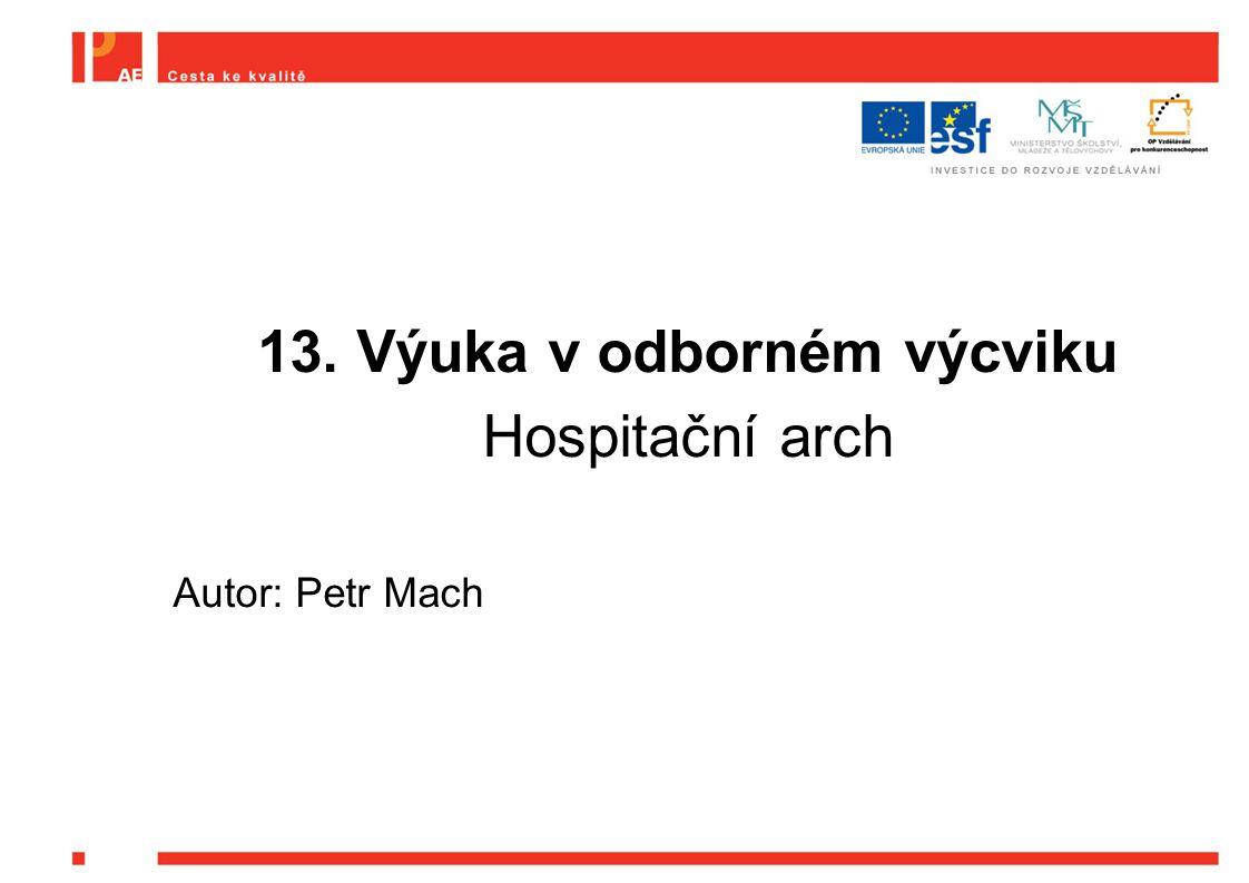 13. Výuka v odborném výcviku Hospitační arch Autor: Petr Mach