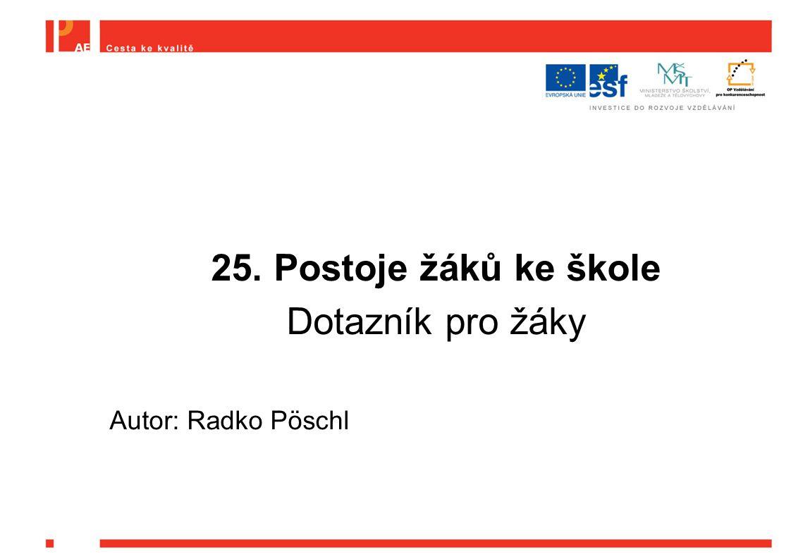 25. Postoje žáků ke škole Dotazník pro žáky Autor: Radko Pöschl