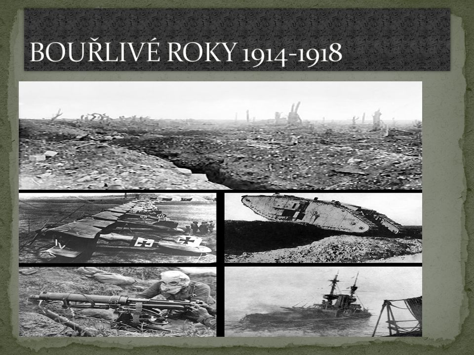 BOUŘLIVÉ ROKY 1914-1918