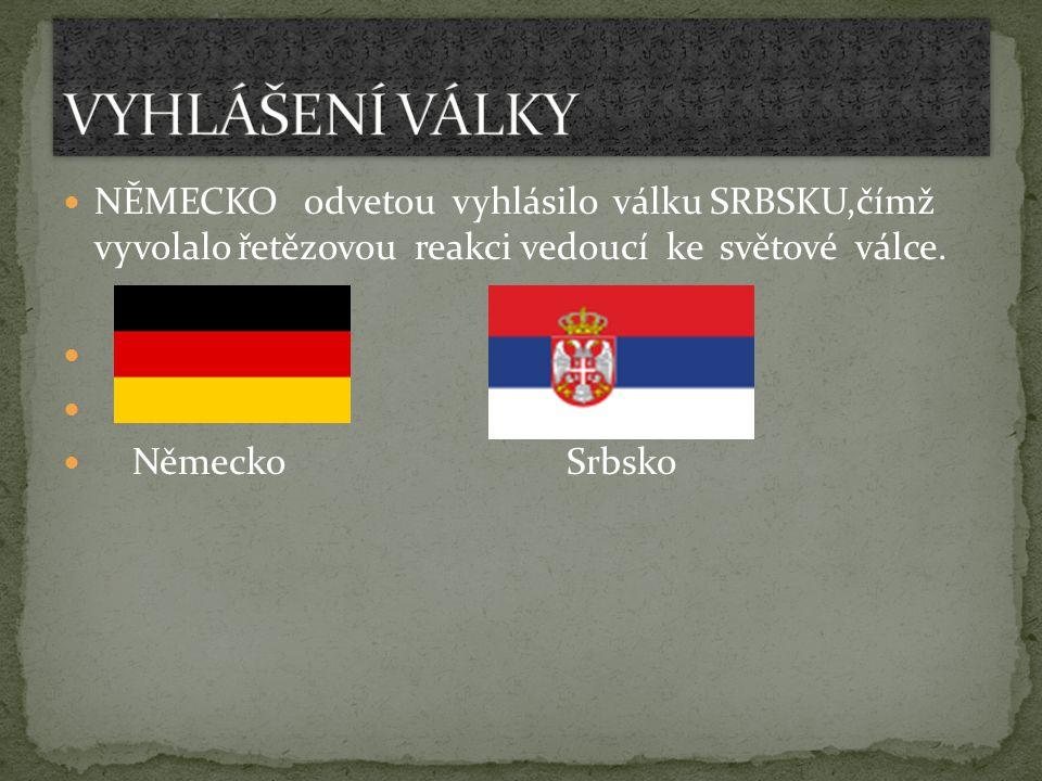 VYHLÁŠENÍ VÁLKY NĚMECKO odvetou vyhlásilo válku SRBSKU,čímž vyvolalo řetězovou reakci vedoucí ke světové válce.