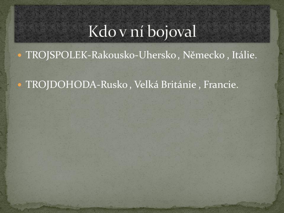 Kdo v ní bojoval TROJSPOLEK-Rakousko-Uhersko , Německo , Itálie.