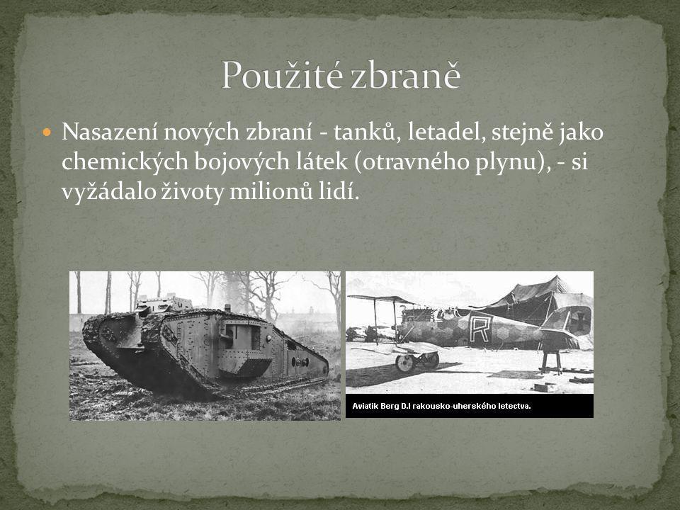 Použité zbraně Nasazení nových zbraní - tanků, letadel, stejně jako chemických bojových látek (otravného plynu), - si vyžádalo životy milionů lidí.