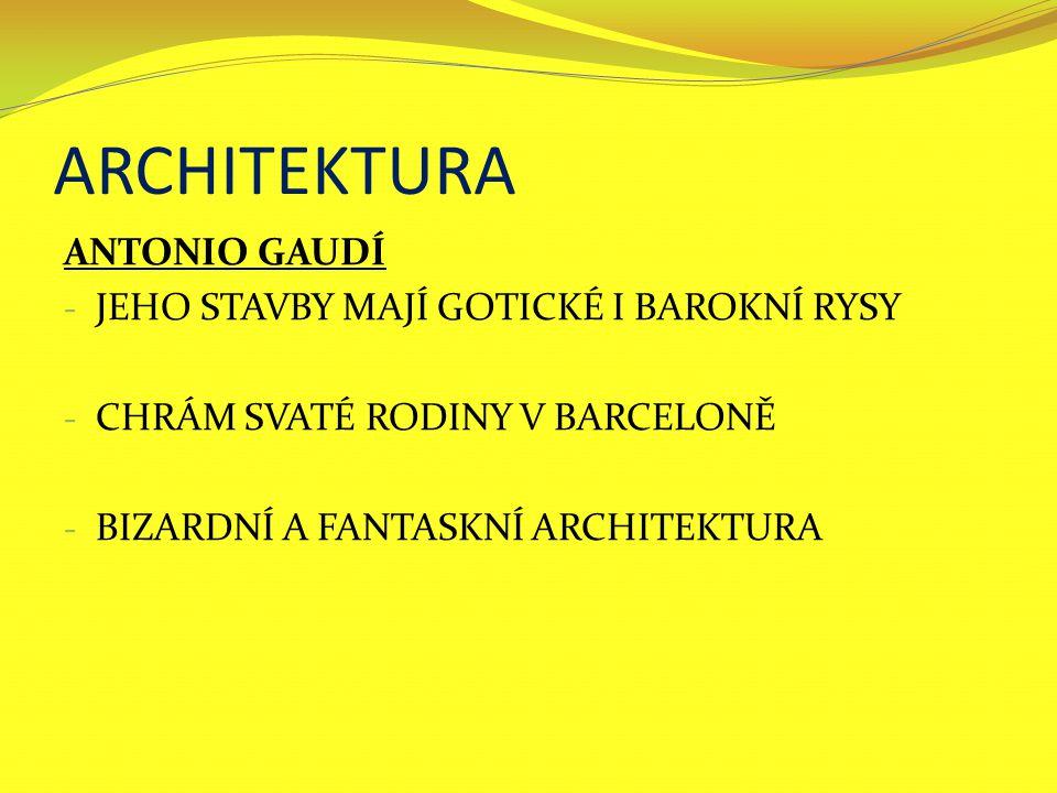 ARCHITEKTURA ANTONIO GAUDÍ JEHO STAVBY MAJÍ GOTICKÉ I BAROKNÍ RYSY