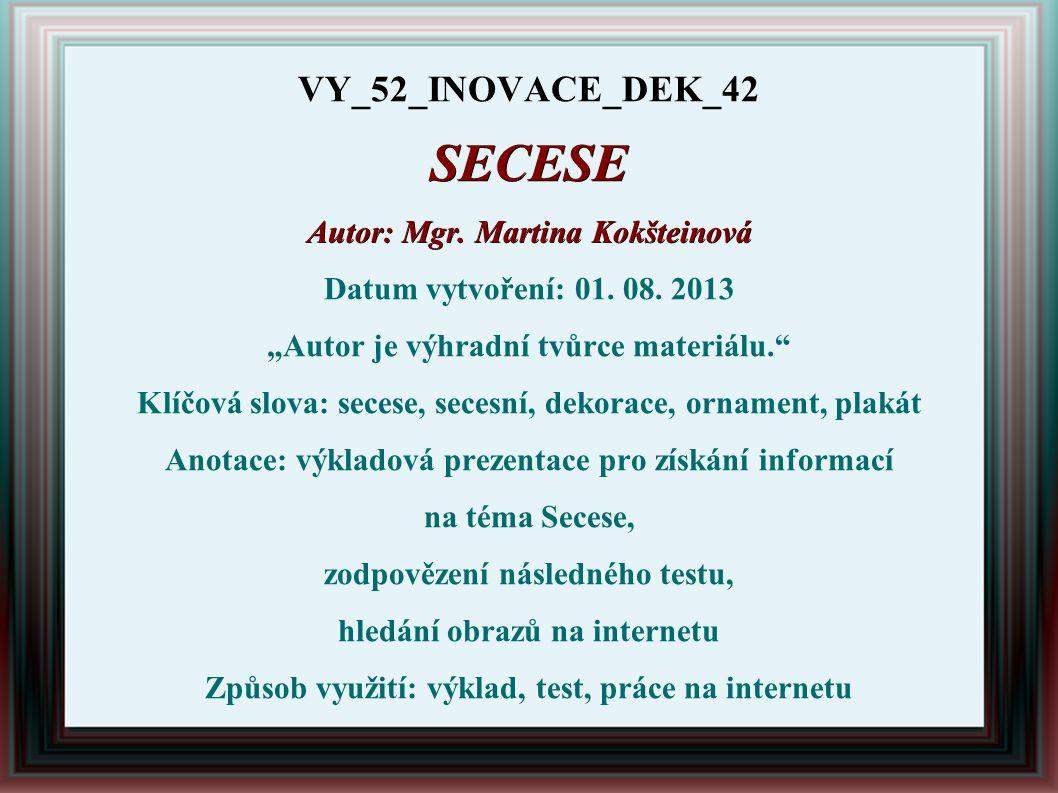 SECESE VY_52_INOVACE_DEK_42 Autor: Mgr. Martina Kokšteinová
