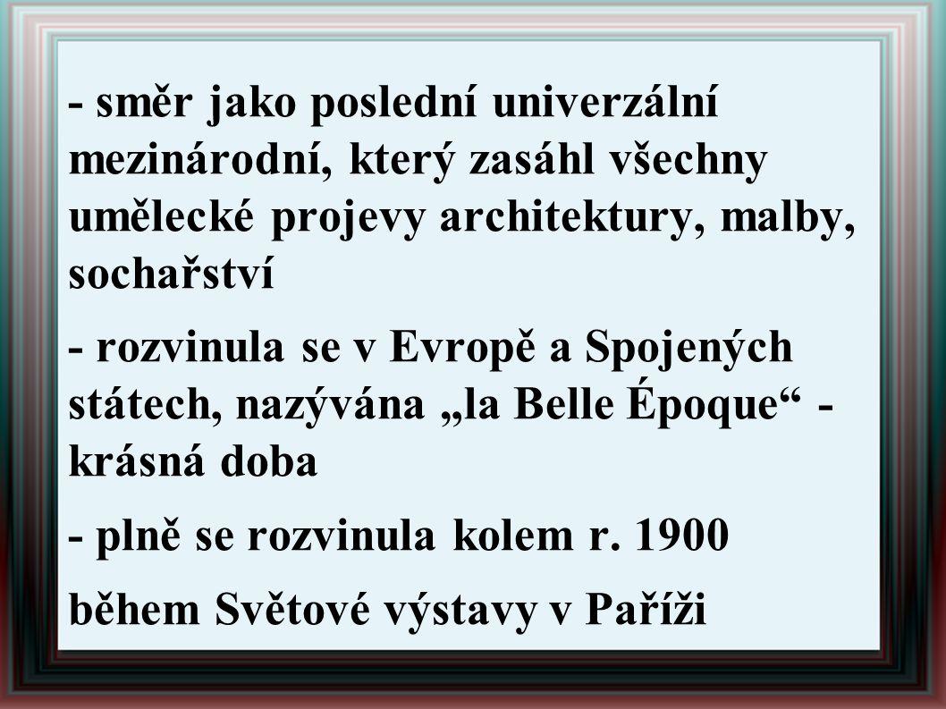 - směr jako poslední univerzální mezinárodní, který zasáhl všechny umělecké projevy architektury, malby, sochařství