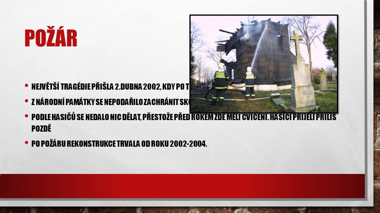 Požár Největší tragédie přišla 2.dubna 2002, kdy po třetí ráno vypukl požár. Z národní památky se nepodařilo zachránit skoro nic.