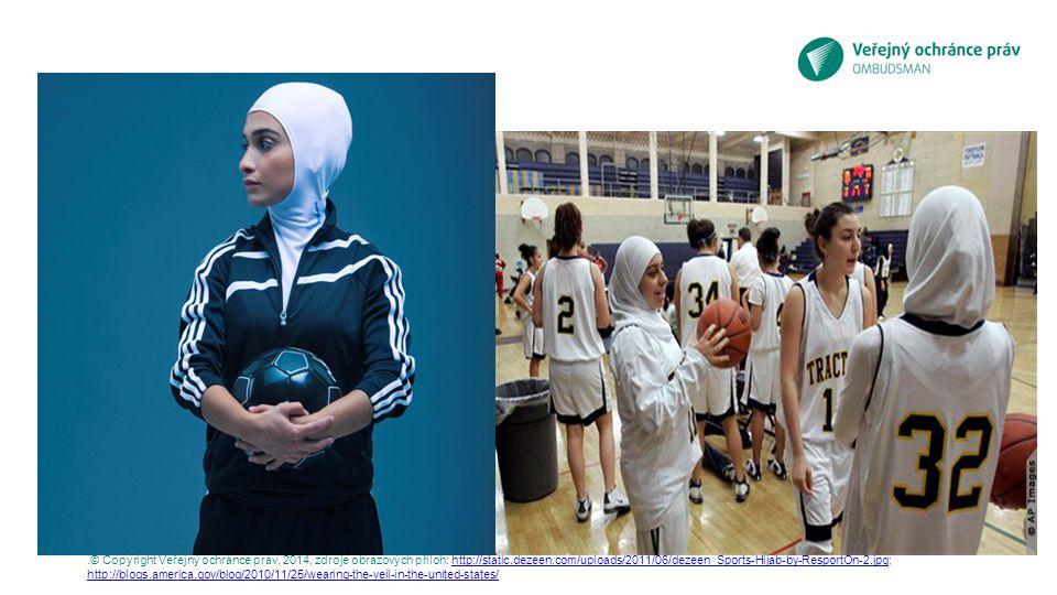 .© Copyright Veřejný ochránce práv, 2014, zdroje obrazových příloh: http://static.dezeen.com/uploads/2011/06/dezeen_Sports-Hijab-by-ResportOn-2.jpg; http://blogs.america.gov/blog/2010/11/25/wearing-the-veil-in-the-united-states/