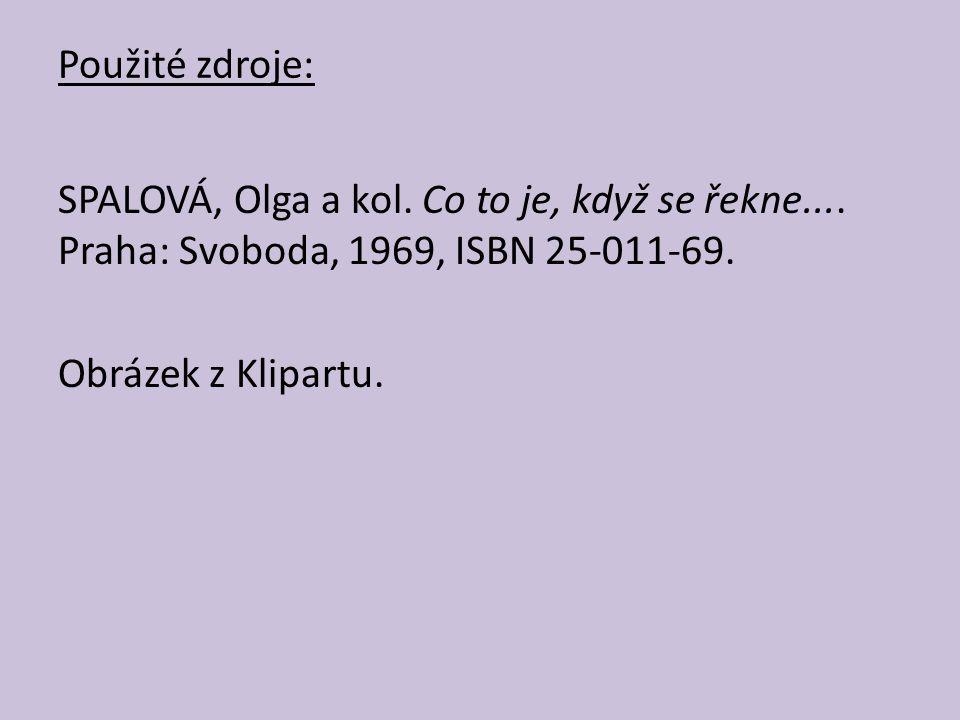 Použité zdroje: SPALOVÁ, Olga a kol. Co to je, když se řekne....