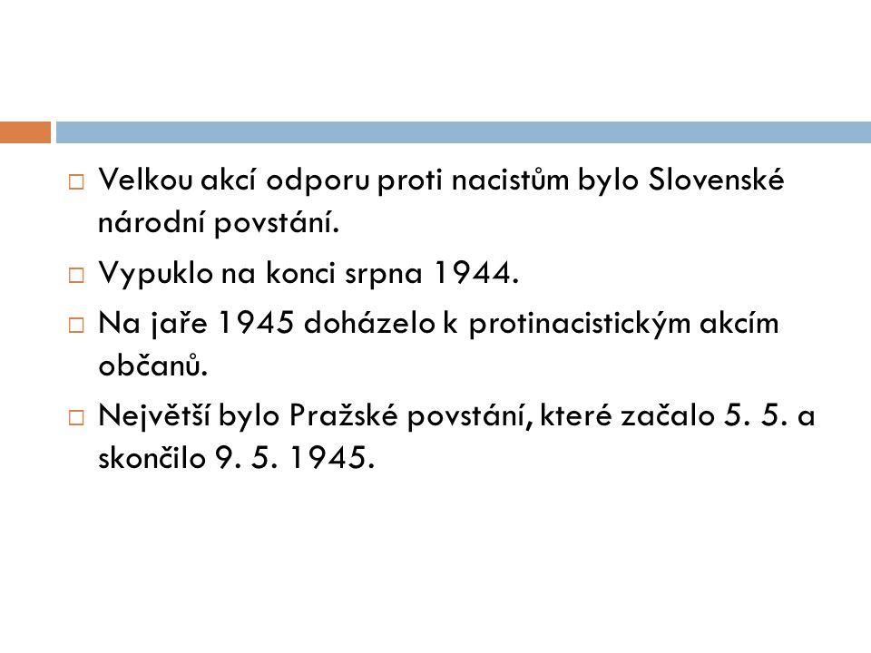 Velkou akcí odporu proti nacistům bylo Slovenské národní povstání.