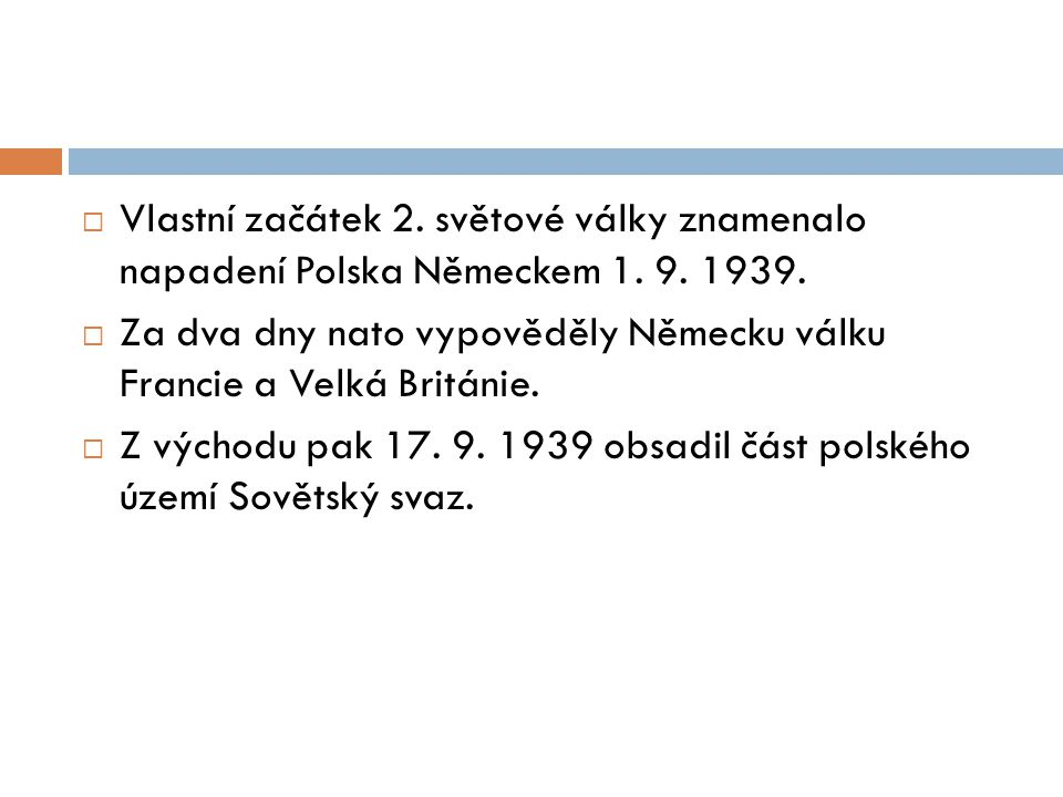 Vlastní začátek 2. světové války znamenalo napadení Polska Německem 1