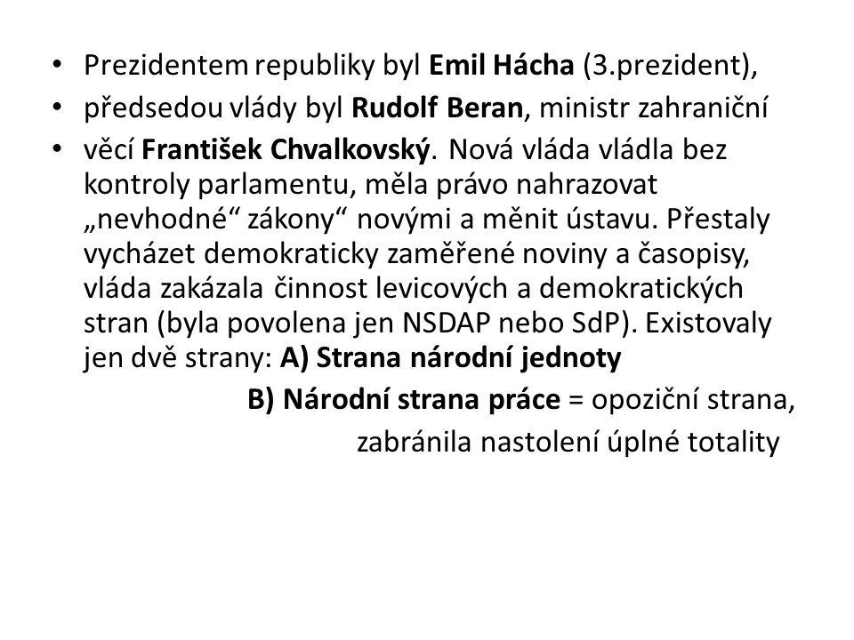Prezidentem republiky byl Emil Hácha (3.prezident),