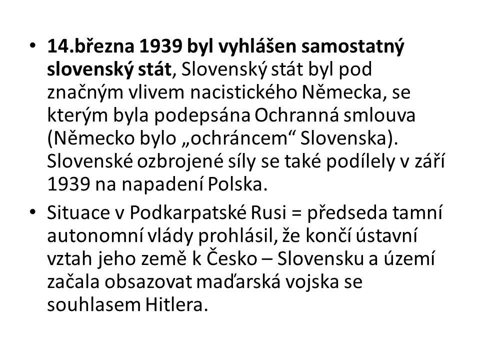 """14.března 1939 byl vyhlášen samostatný slovenský stát, Slovenský stát byl pod značným vlivem nacistického Německa, se kterým byla podepsána Ochranná smlouva (Německo bylo """"ochráncem Slovenska). Slovenské ozbrojené síly se také podílely v září 1939 na napadení Polska."""