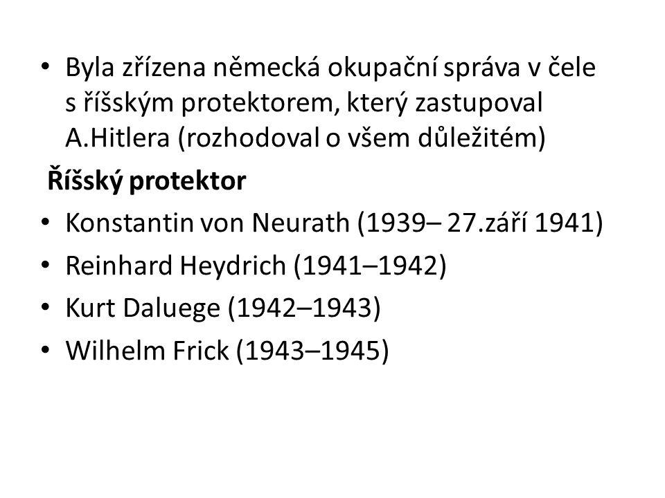 Byla zřízena německá okupační správa v čele s říšským protektorem, který zastupoval A.Hitlera (rozhodoval o všem důležitém)