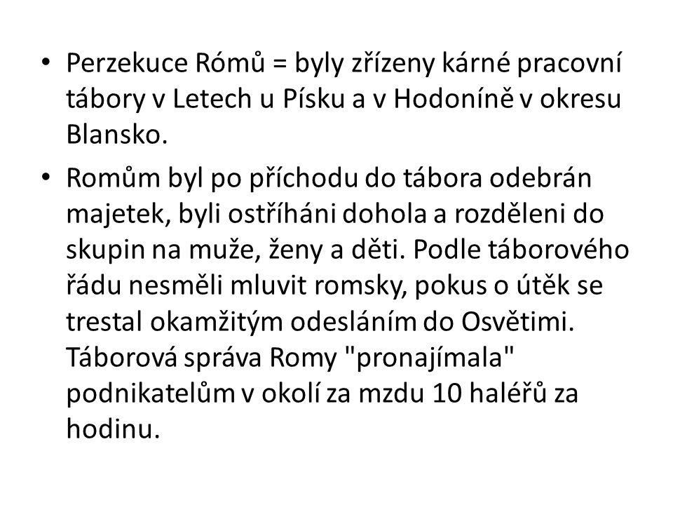 Perzekuce Rómů = byly zřízeny kárné pracovní tábory v Letech u Písku a v Hodoníně v okresu Blansko.