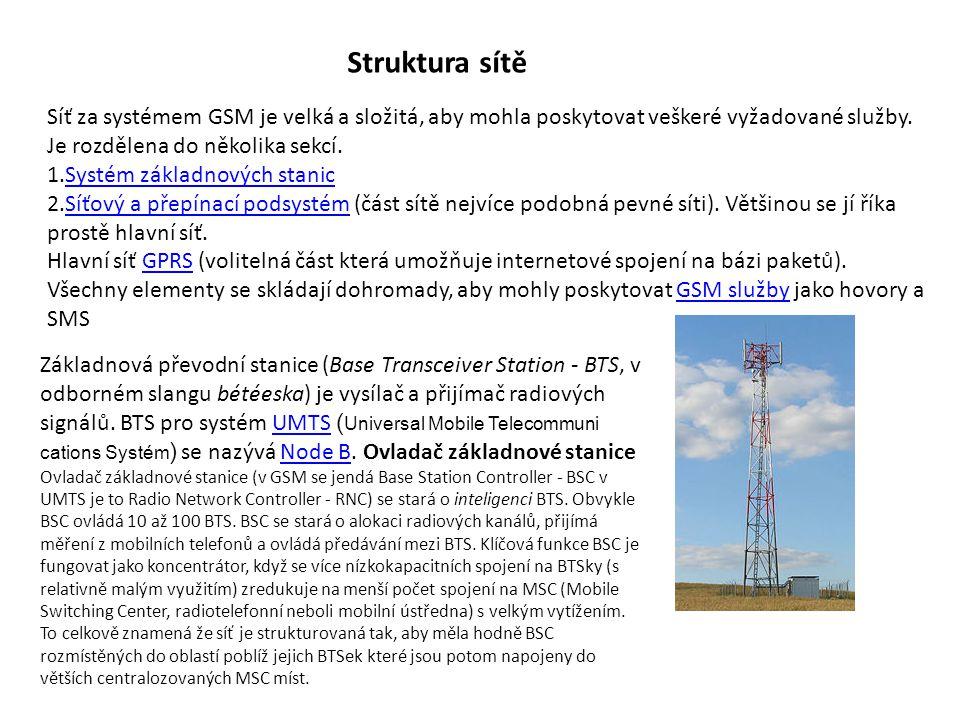 Struktura sítě Síť za systémem GSM je velká a složitá, aby mohla poskytovat veškeré vyžadované služby. Je rozdělena do několika sekcí.
