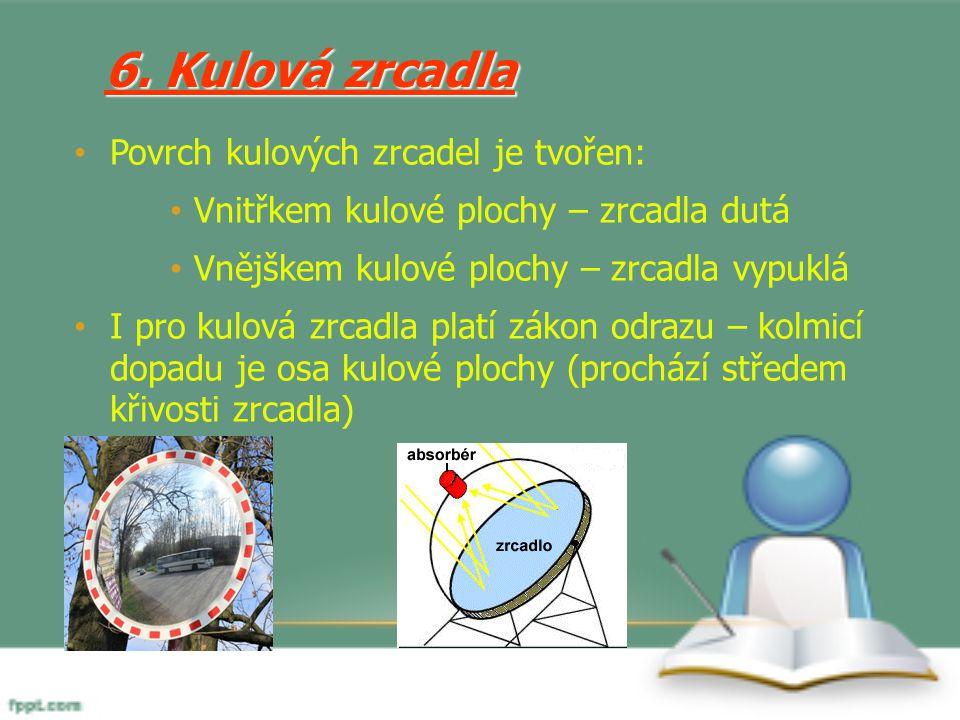 6. Kulová zrcadla Povrch kulových zrcadel je tvořen: