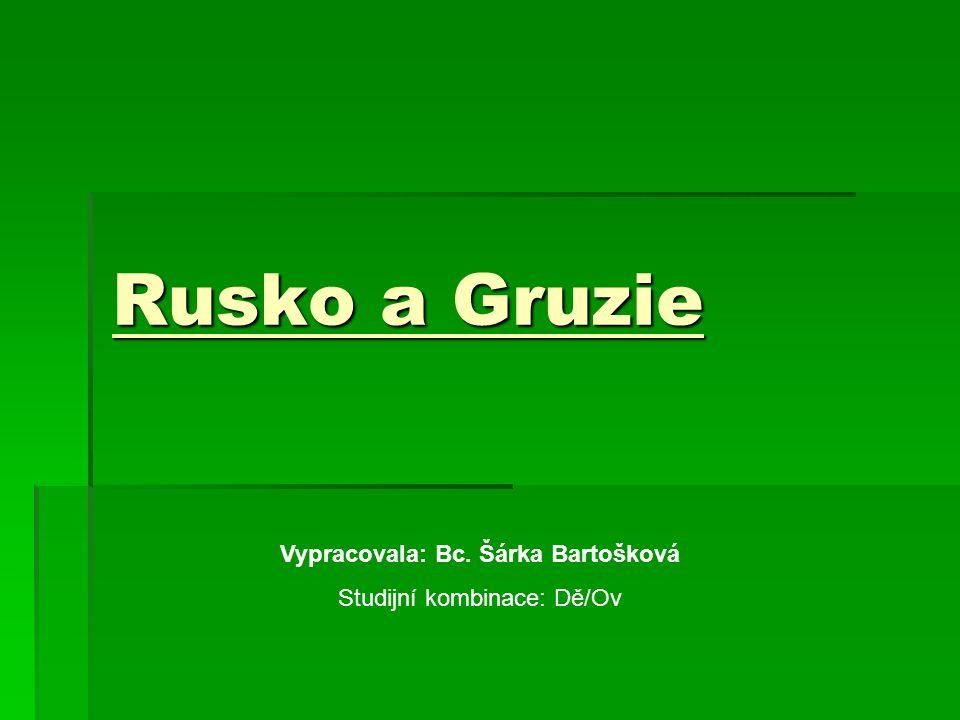 Rusko a Gruzie Vypracovala: Bc. Šárka Bartošková