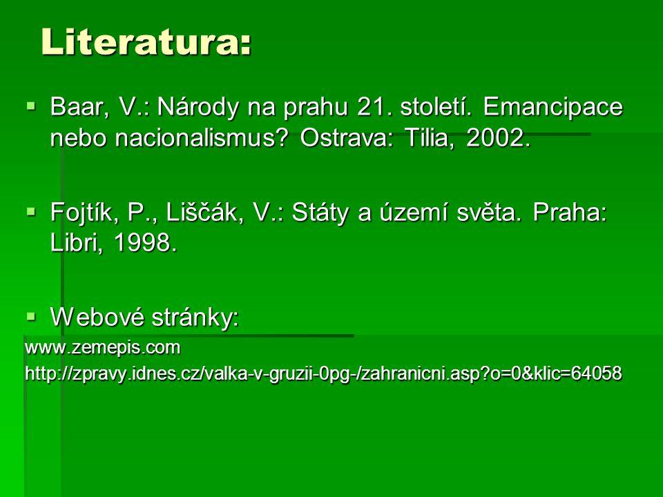 Literatura: Baar, V.: Národy na prahu 21. století. Emancipace nebo nacionalismus Ostrava: Tilia, 2002.