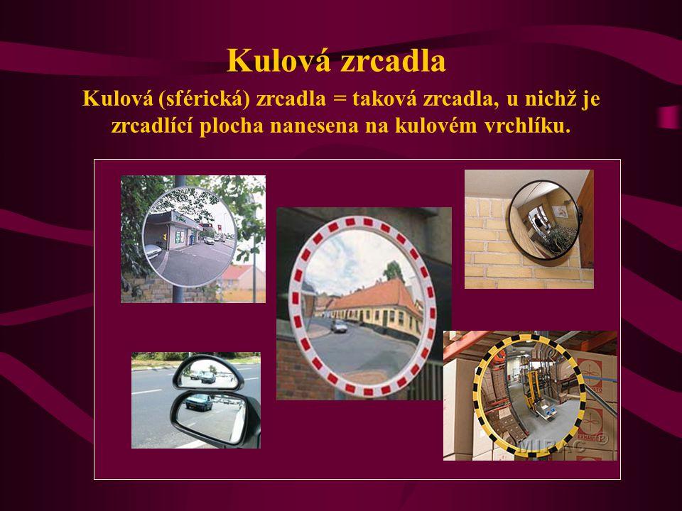 Kulová zrcadla Kulová (sférická) zrcadla = taková zrcadla, u nichž je zrcadlící plocha nanesena na kulovém vrchlíku.