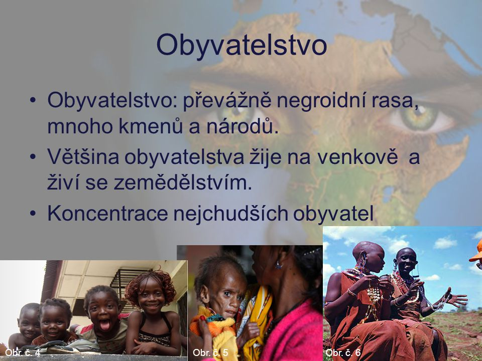 Obyvatelstvo Obyvatelstvo: převážně negroidní rasa, mnoho kmenů a národů. Většina obyvatelstva žije na venkově a živí se zemědělstvím.